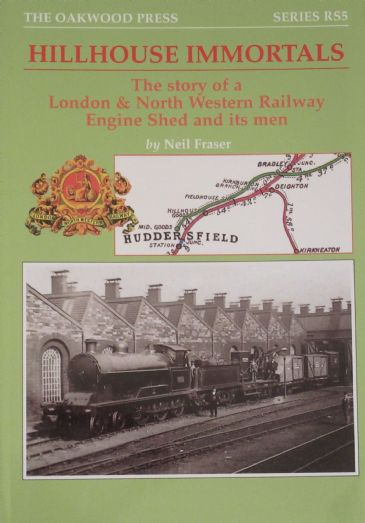 Hillhouse Immortals - The Story of a London & North Western Railway Engine Shed and its Men, by Neil Fraser